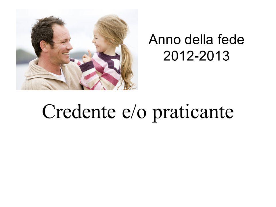 Credente e/o praticante Anno della fede 2012-2013