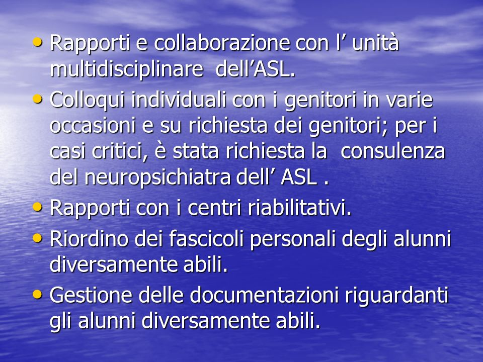 Rapporti e collaborazione con l unità multidisciplinare dellASL. Rapporti e collaborazione con l unità multidisciplinare dellASL. Colloqui individuali