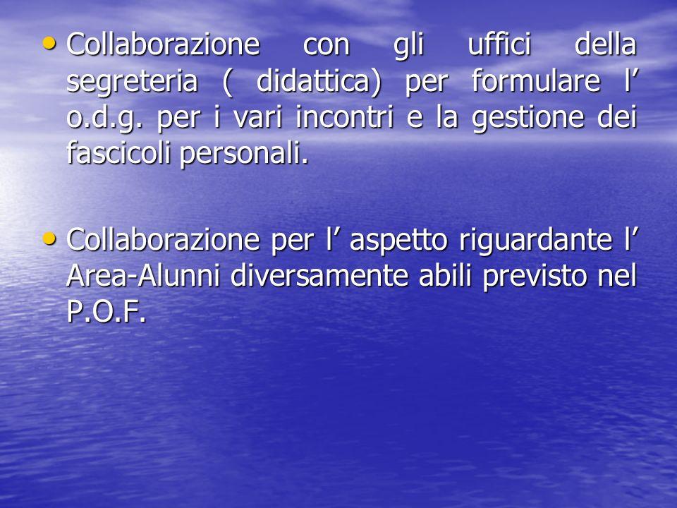 Collaborazione con gli uffici della segreteria ( didattica) per formulare l o.d.g. per i vari incontri e la gestione dei fascicoli personali. Collabor