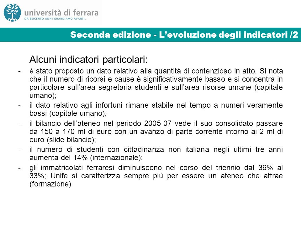 Seconda edizione - Levoluzione degli indicatori /2 Alcuni indicatori particolari: -è stato proposto un dato relativo alla quantità di contenzioso in a