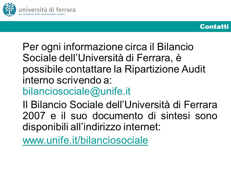Contatti Per ogni informazione circa il Bilancio Sociale dellUniversità di Ferrara, è possibile contattare la Ripartizione Audit interno scrivendo a: