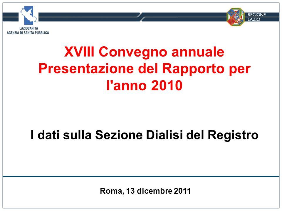 XVIII Convegno annuale Presentazione del Rapporto per l anno 2010 I dati sulla Sezione Dialisi del Registro Roma, 13 dicembre 2011