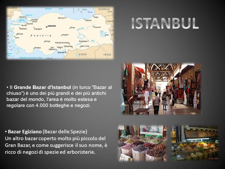 Il Grande Bazar d Istanbul (in turco Bazar al chiuso ) è uno dei più grandi e dei più antichi bazar del mondo, l area è molto estesa e regolare con 4.000 botteghe e negozi.