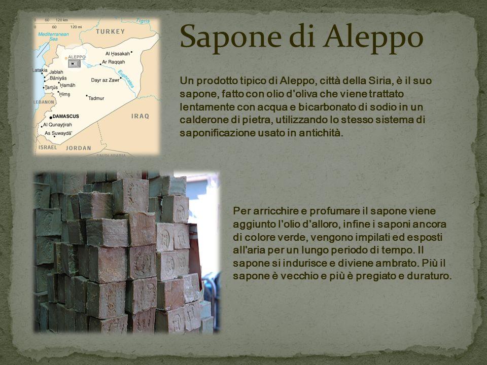 Un prodotto tipico di Aleppo, città della Siria, è il suo sapone, fatto con olio d oliva che viene trattato lentamente con acqua e bicarbonato di sodio in un calderone di pietra, utilizzando lo stesso sistema di saponificazione usato in antichità.