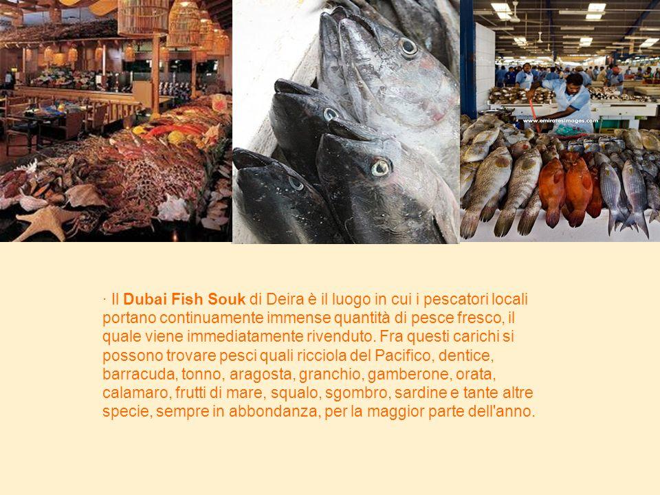 Il Dubai Fish Souk di Deira è il luogo in cui i pescatori locali portano continuamente immense quantità di pesce fresco, il quale viene immediatamente rivenduto.