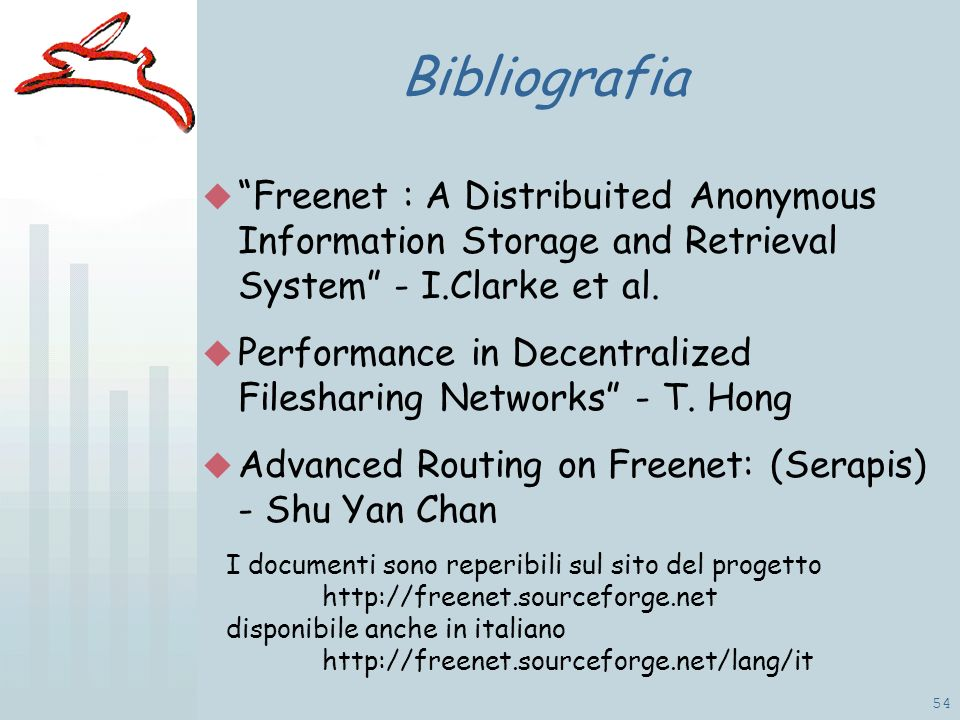 54 Bibliografia Freenet : A Distribuited Anonymous Information Storage and Retrieval System - I.Clarke et al.