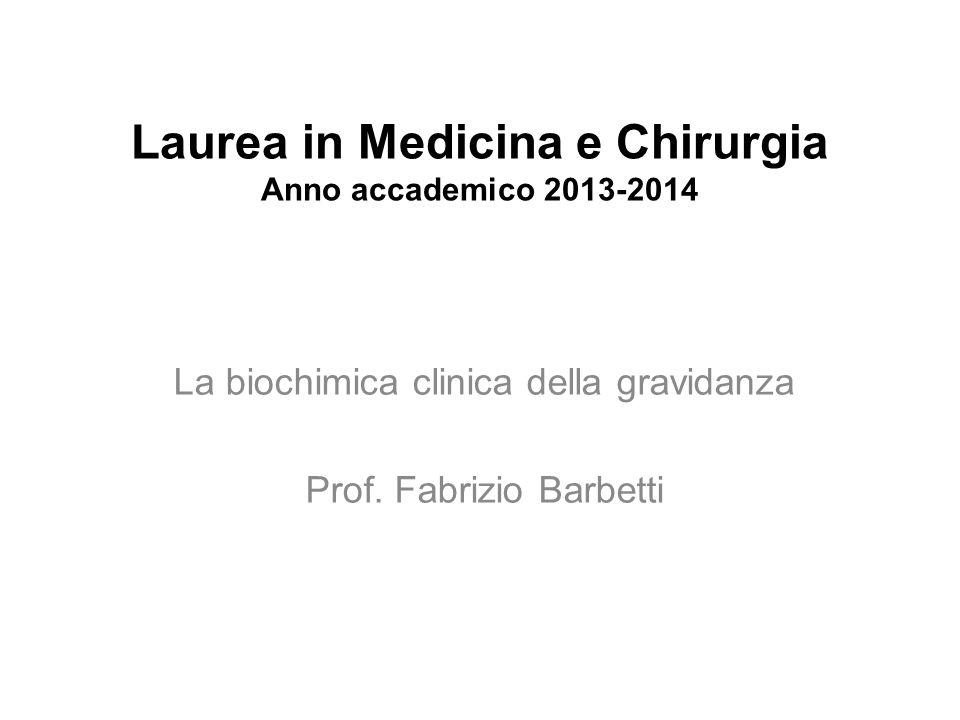 Laurea in Medicina e Chirurgia Anno accademico 2013-2014 La biochimica clinica della gravidanza Prof.