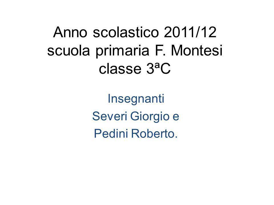 Anno scolastico 2011/12 scuola primaria F. Montesi classe 3ªC Insegnanti Severi Giorgio e Pedini Roberto.