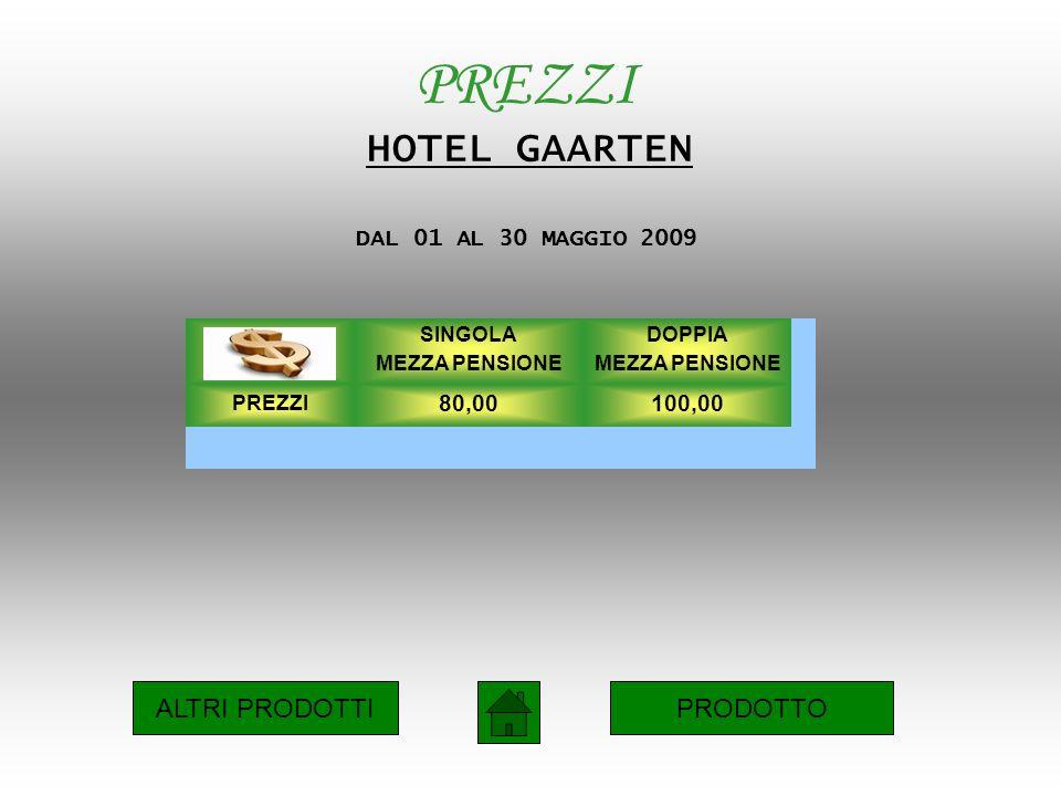 PREZZI HOTEL GAARTEN DAL 01 AL 30 MAGGIO 2009 SINGOLA MEZZA PENSIONE DOPPIA MEZZA PENSIONE PREZZI 80,00100,00 ALTRI PRODOTTIPRODOTTO