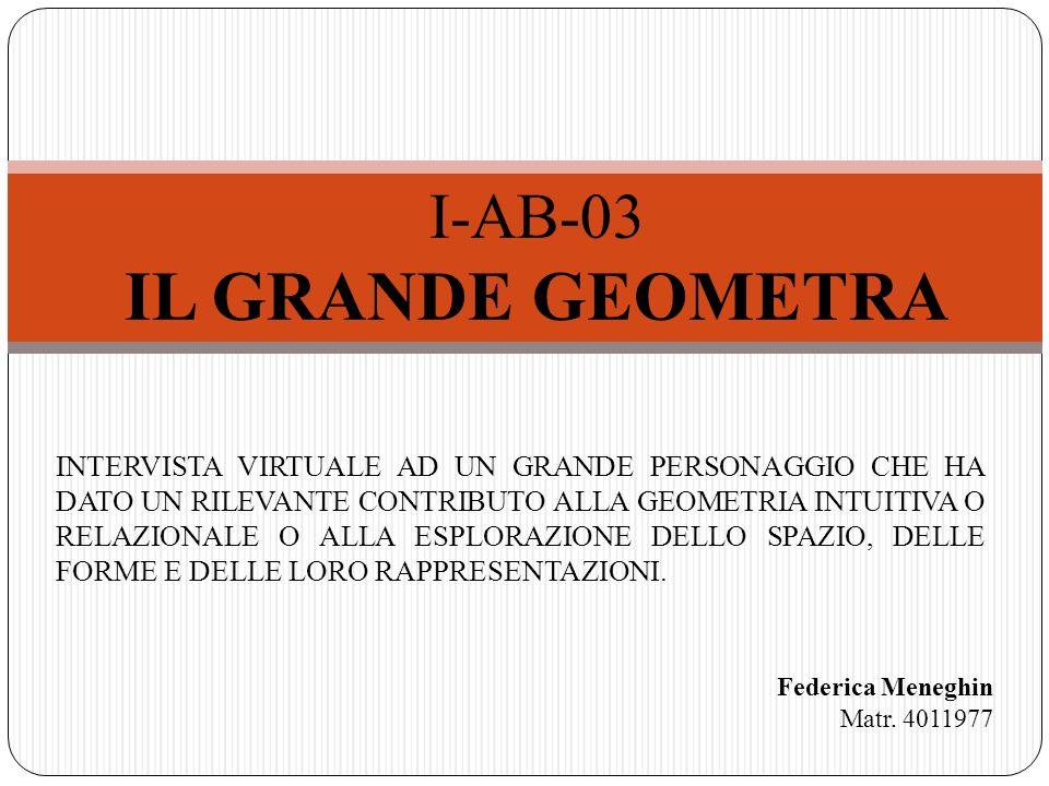 I-AB-03 IL GRANDE GEOMETRA INTERVISTA VIRTUALE AD UN GRANDE PERSONAGGIO CHE HA DATO UN RILEVANTE CONTRIBUTO ALLA GEOMETRIA INTUITIVA O RELAZIONALE O A