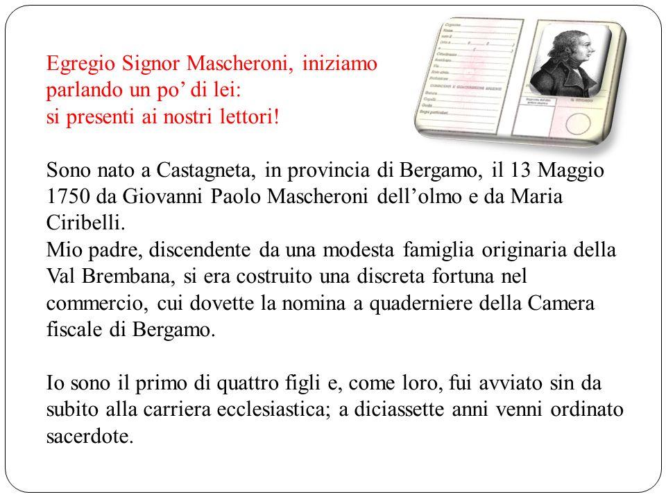 Egregio Signor Mascheroni, iniziamo parlando un po di lei: si presenti ai nostri lettori! Sono nato a Castagneta, in provincia di Bergamo, il 13 Maggi