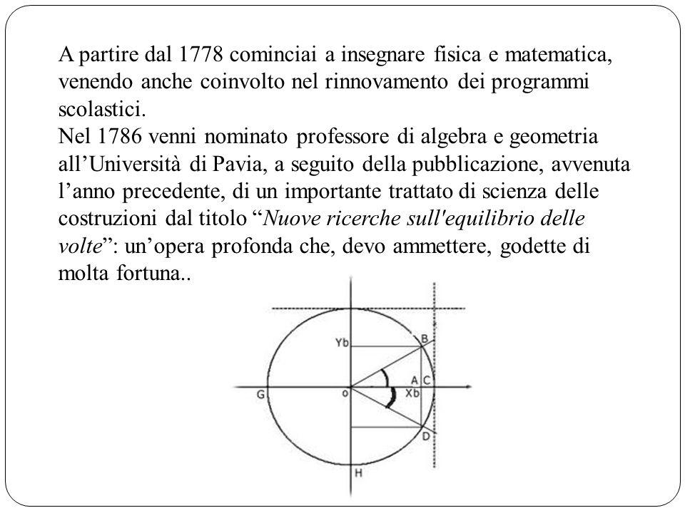 A partire dal 1778 cominciai a insegnare fisica e matematica, venendo anche coinvolto nel rinnovamento dei programmi scolastici. Nel 1786 venni nomina