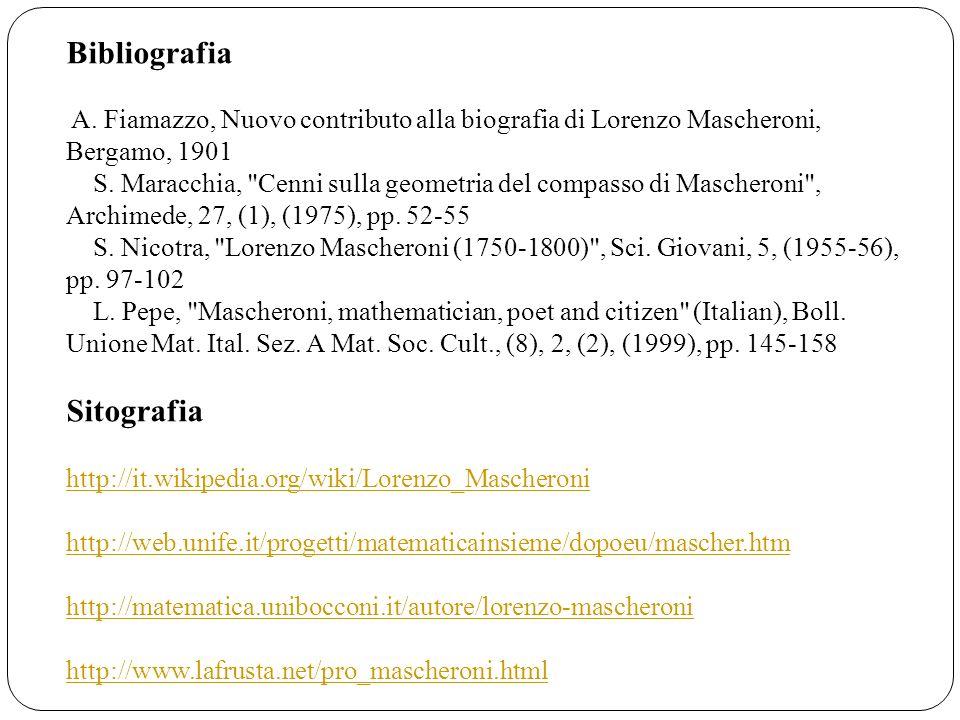 Bibliografia A. Fiamazzo, Nuovo contributo alla biografia di Lorenzo Mascheroni, Bergamo, 1901 S. Maracchia,