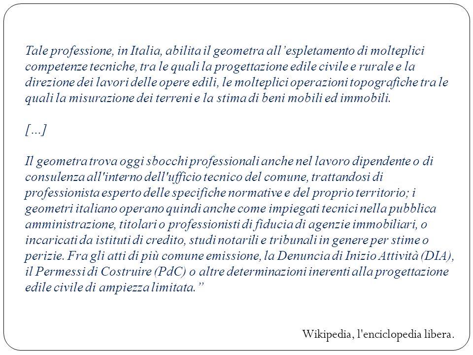 Tale professione, in Italia, abilita il geometra allespletamento di molteplici competenze tecniche, tra le quali la progettazione edile civile e rural
