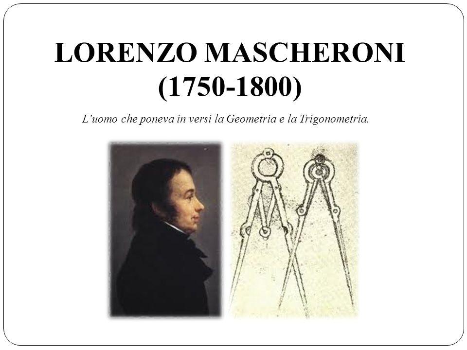 LORENZO MASCHERONI (1750-1800) Luomo che poneva in versi la Geometria e la Trigonometria.