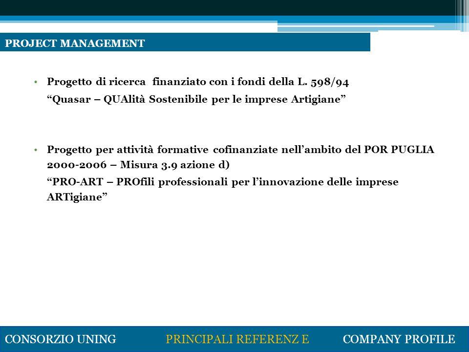 Certificazione ISO 9000 (oltre 200 aziende certificate) Certificazione ISO 14001 (oltre 40 aziende) Certificazione SA 8000 (3 aziende) Sistemi HACCP (oltre 150 aziende della Confartigianato Bari e della Associazione panificatori della provincia di Bari) Indagini per la verifica della Customer satisfaction (Amtab Servizio S.p.A., STP S.p.A.) CONSORZIO UNING PRINCIPALI REFERENZ E COMPANY PROFILE CONSULENZA AZIENDALE