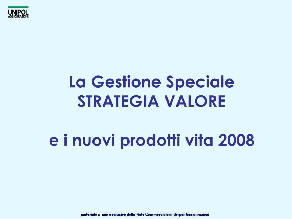 materiale a uso esclusivo della Rete Commerciale di Unipol Assicurazioni La Gestione Speciale STRATEGIA VALORE e i nuovi prodotti vita 2008