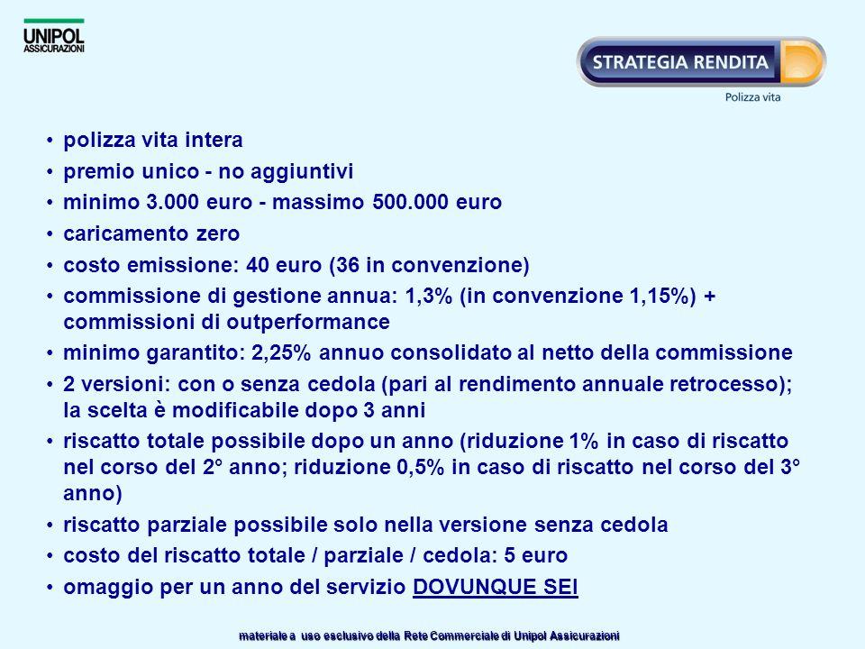 materiale a uso esclusivo della Rete Commerciale di Unipol Assicurazioni polizza vita intera premio unico - no aggiuntivi minimo 3.000 euro - massimo