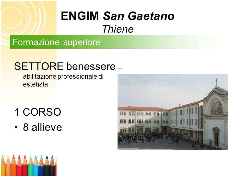SETTORE benessere – abilitazione professionale di estetista 1 CORSO 8 allieve Formazione superiore ENGIM San Gaetano Thiene