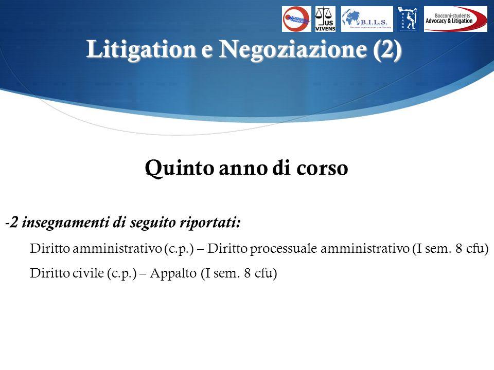 Litigation e Negoziazione (2) Quinto anno di corso -2 insegnamenti di seguito riportati: Diritto amministrativo (c.p.) – Diritto processuale amministrativo (I sem.
