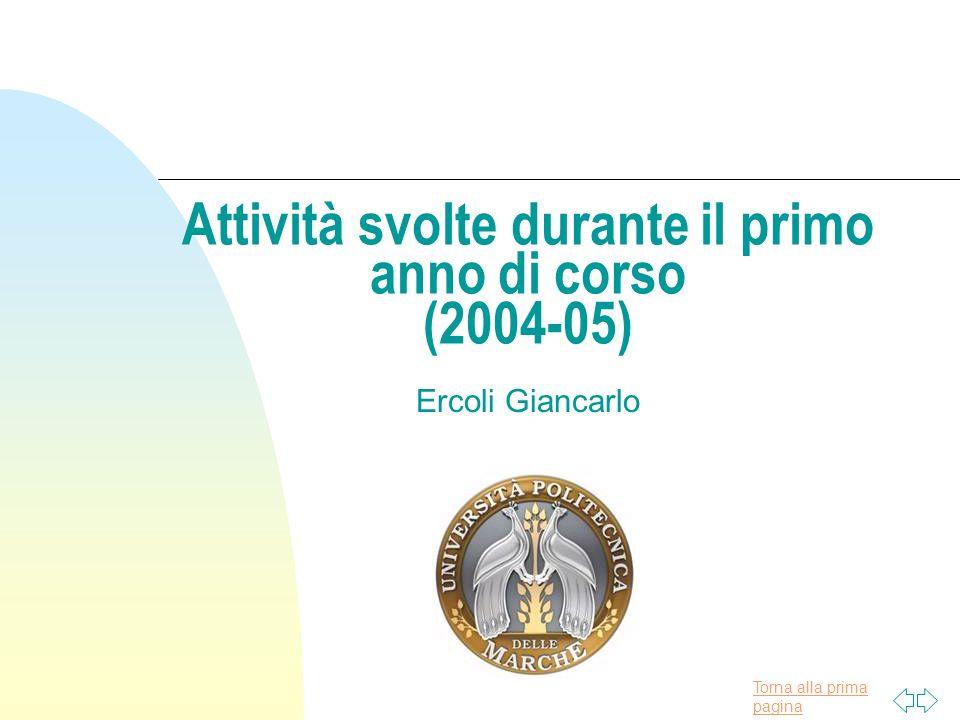 Torna alla prima pagina Attività svolte durante il primo anno di corso (2004-05) Ercoli Giancarlo