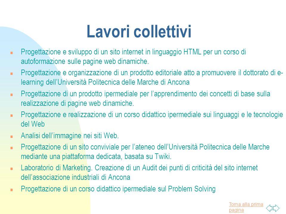 Torna alla prima pagina Lavori collettivi n Progettazione e sviluppo di un sito internet in linguaggio HTML per un corso di autoformazione sulle pagine web dinamiche.