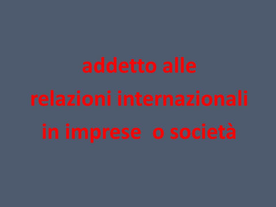 addetto alle relazioni internazionali in imprese o società