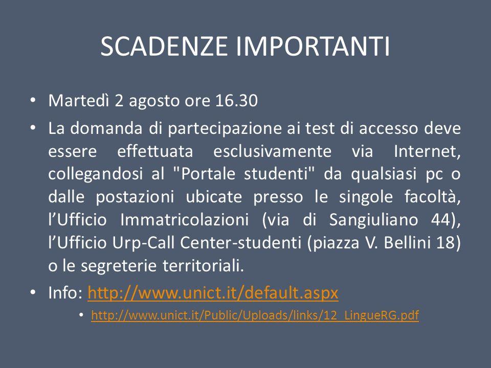 SCADENZE IMPORTANTI Martedì 2 agosto ore 16.30 La domanda di partecipazione ai test di accesso deve essere effettuata esclusivamente via Internet, col