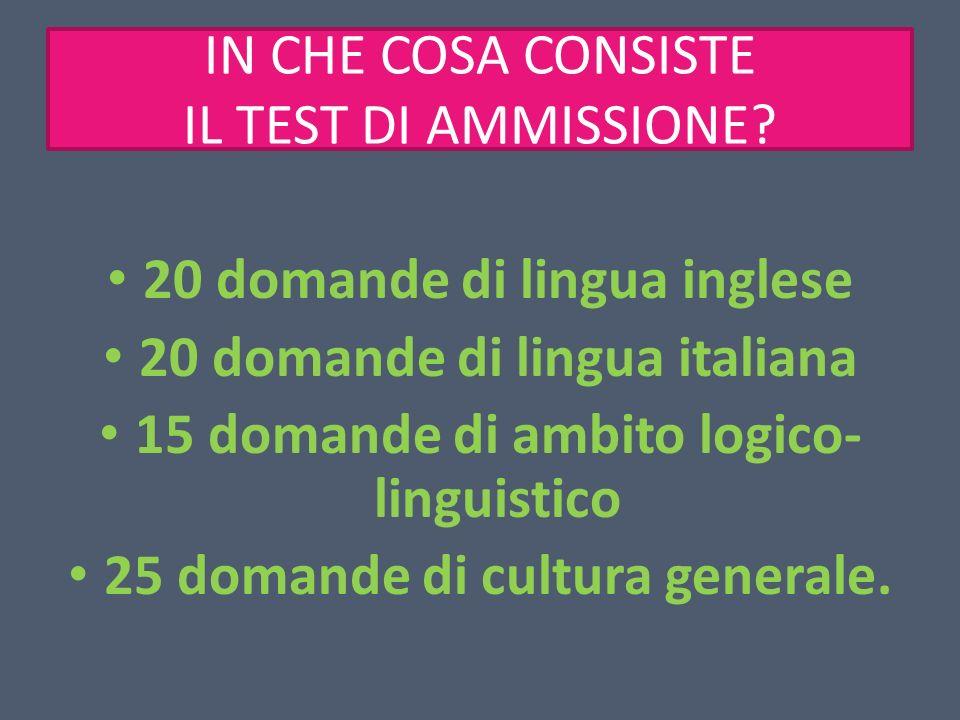 IN CHE COSA CONSISTE IL TEST DI AMMISSIONE? 20 domande di lingua inglese 20 domande di lingua italiana 15 domande di ambito logico- linguistico 25 dom
