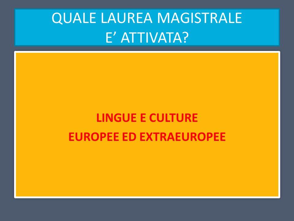 QUALE LAUREA MAGISTRALE E ATTIVATA? LINGUE E CULTURE EUROPEE ED EXTRAEUROPEE LINGUE E CULTURE EUROPEE ED EXTRAEUROPEE