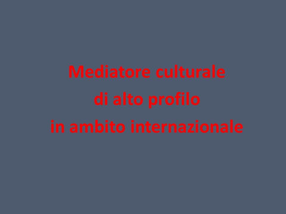 Mediatore culturale di alto profilo in ambito internazionale