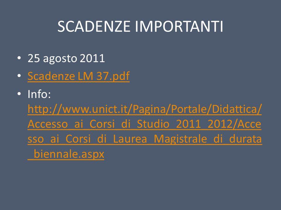 SCADENZE IMPORTANTI 25 agosto 2011 Scadenze LM 37.pdf Info: http://www.unict.it/Pagina/Portale/Didattica/ Accesso_ai_Corsi_di_Studio_2011_2012/Acce ss