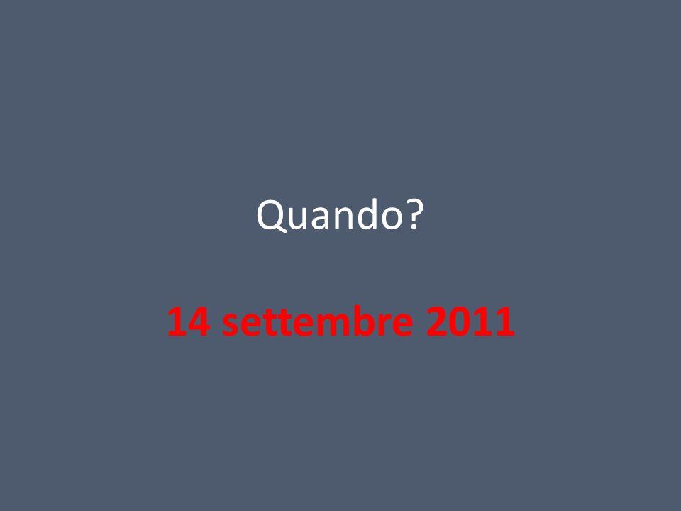 Quando? 14 settembre 2011