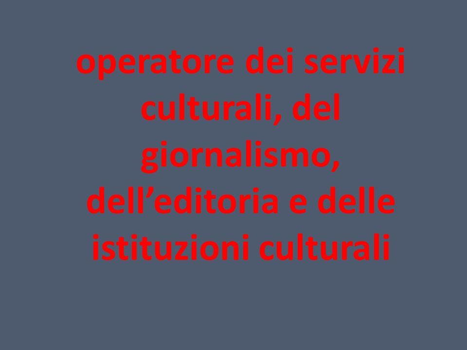 operatore dei servizi culturali, del giornalismo, delleditoria e delle istituzioni culturali