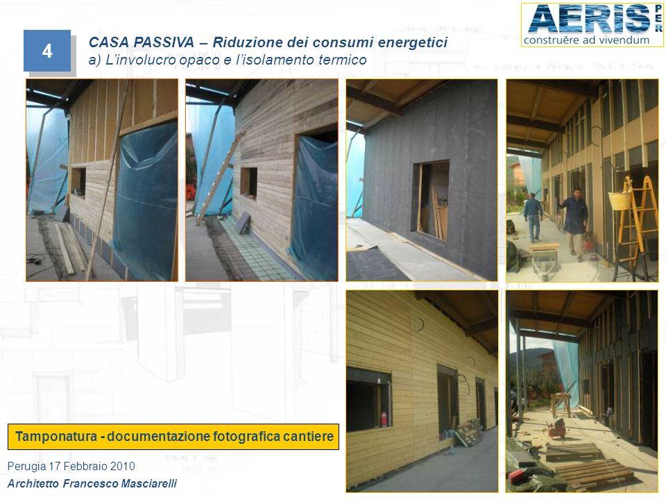 Tamponatura - documentazione fotografica cantiere 4 4 CASA PASSIVA – Riduzione dei consumi energetici a) Linvolucro opaco e lisolamento termico Perugi