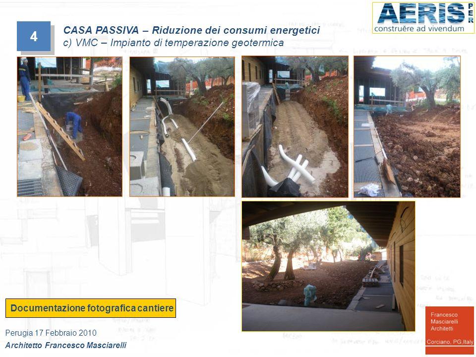 4 4 CASA PASSIVA – Riduzione dei consumi energetici c) VMC – Impianto di temperazione geotermica Documentazione fotografica cantiere Perugia 17 Febbra