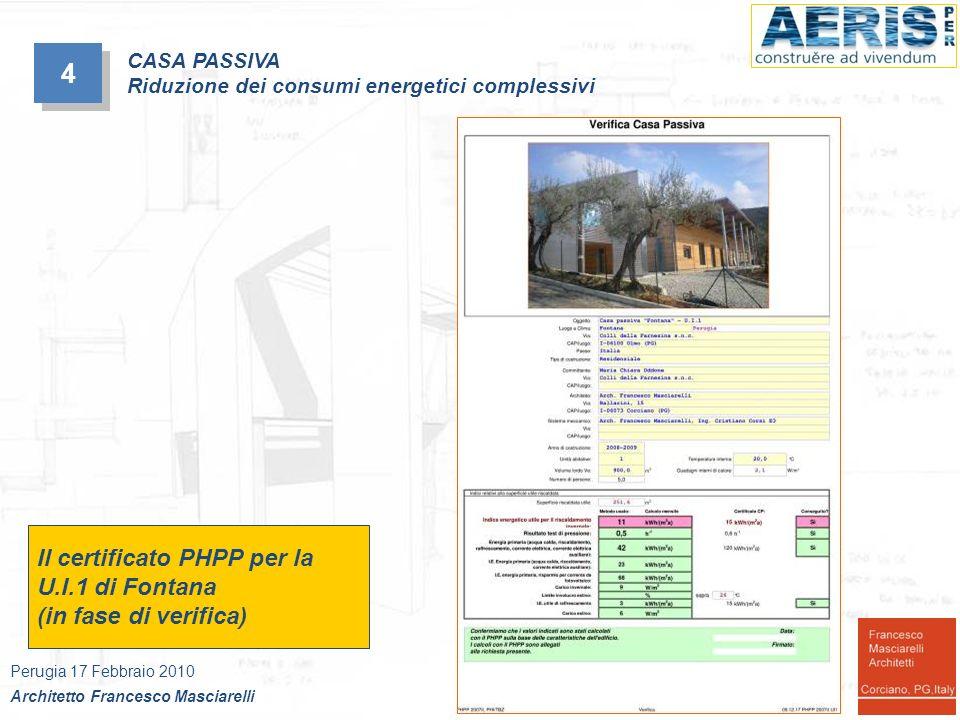 4 4 Perugia 17 Febbraio 2010 Architetto Francesco Masciarelli CASA PASSIVA Riduzione dei consumi energetici complessivi Il certificato PHPP per la U.I