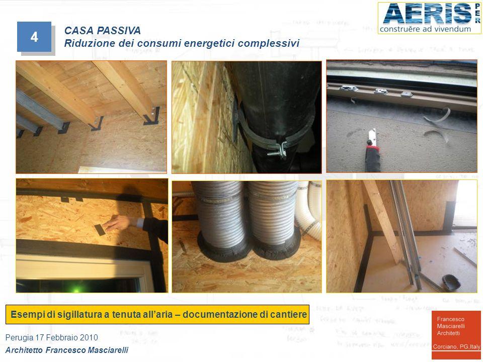 4 4 Esempi di trattamento ponti termici – documentazione di cantiere Perugia 17 Febbraio 2010 Architetto Francesco Masciarelli CASA PASSIVA Riduzione dei consumi energetici complessivi