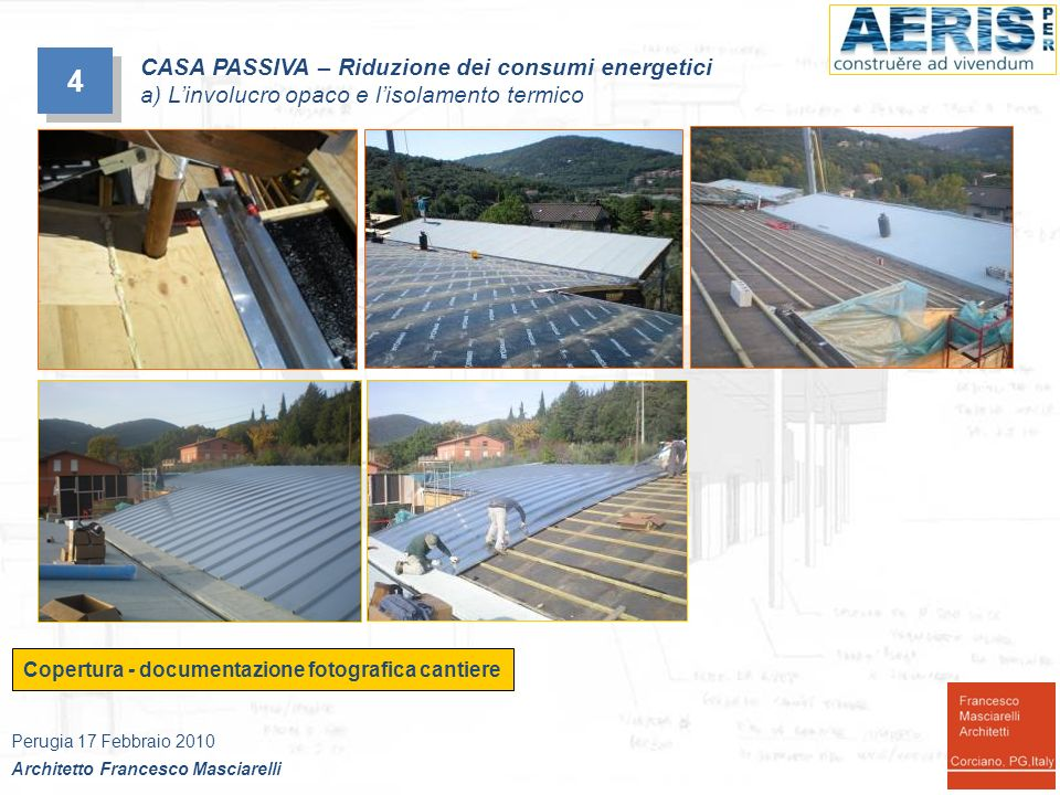 Copertura - documentazione fotografica cantiere 4 4 CASA PASSIVA – Riduzione dei consumi energetici a) Linvolucro opaco e lisolamento termico Perugia