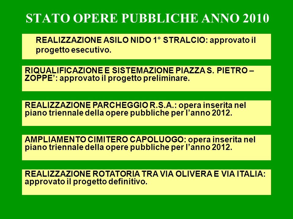 STATO OPERE PUBBLICHE ANNO 2010 REALIZZAZIONE ASILO NIDO 1° STRALCIO: approvato il progetto esecutivo. RIQUALIFICAZIONE E SISTEMAZIONE PIAZZA S. PIETR