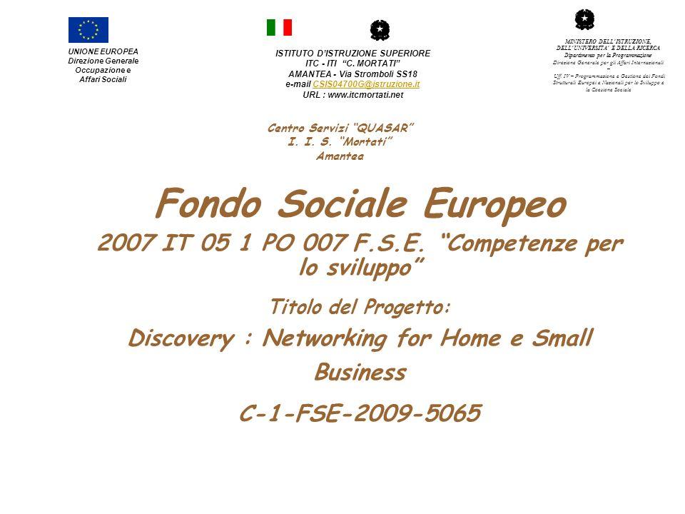 Fondo Sociale Europeo 2007 IT 05 1 PO 007 F.S.E. Competenze per lo sviluppo Titolo del Progetto: Discovery : Networking for Home e Small Business C-1-