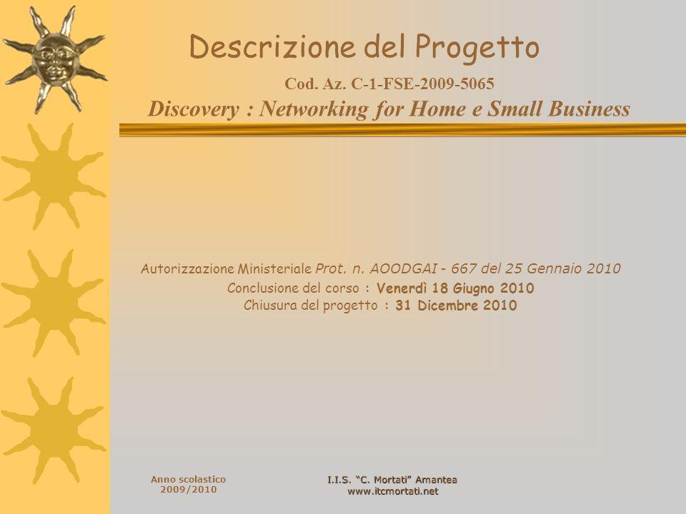 I.I.S. C. Mortati Amantea www.itcmortati.net Anno scolastico 2009/2010 Descrizione del Progetto Cod. Az. C-1-FSE-2009-5065 Discovery : Networking for
