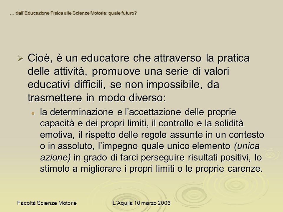 Facoltà Scienze MotorieL Aquila 10 marzo 2006 Riuscire a stimolare la motivazione allapprendimento (motorio e/o cognitivo) è sicuramente il problema più significativo e impegnativo che un insegnante è tenuto ad affrontare.