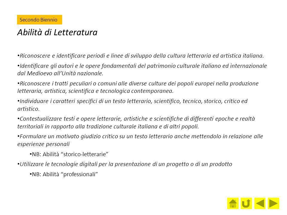 Abilità di Letteratura Riconoscere e identificare periodi e linee di sviluppo della cultura letteraria ed artistica italiana. Identificare gli autori