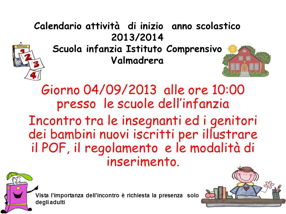 Calendario attività di inizio anno scolastico 2013/2014 Scuola infanzia Istituto Comprensivo Valmadrera Giorno 04/09/2013 alle ore 10:00 presso le scu