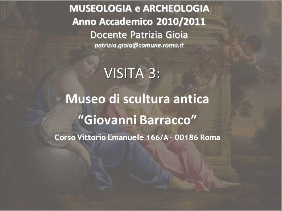 MUSEOLOGIA e ARCHEOLOGIA Anno Accademico 2010/2011 Docente Patrizia Gioia patrizia.gioia@comune.roma.it VISITA 3: Museo di scultura antica Giovanni Ba