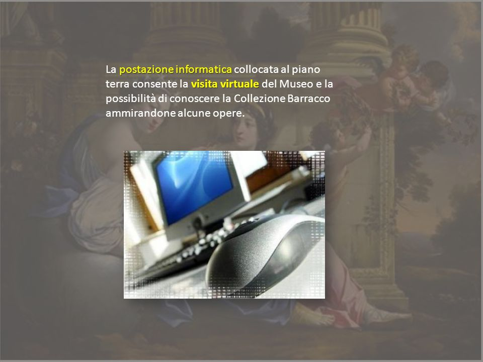 postazione informatica visita virtuale La postazione informatica collocata al piano terra consente la visita virtuale del Museo e la possibilità di co