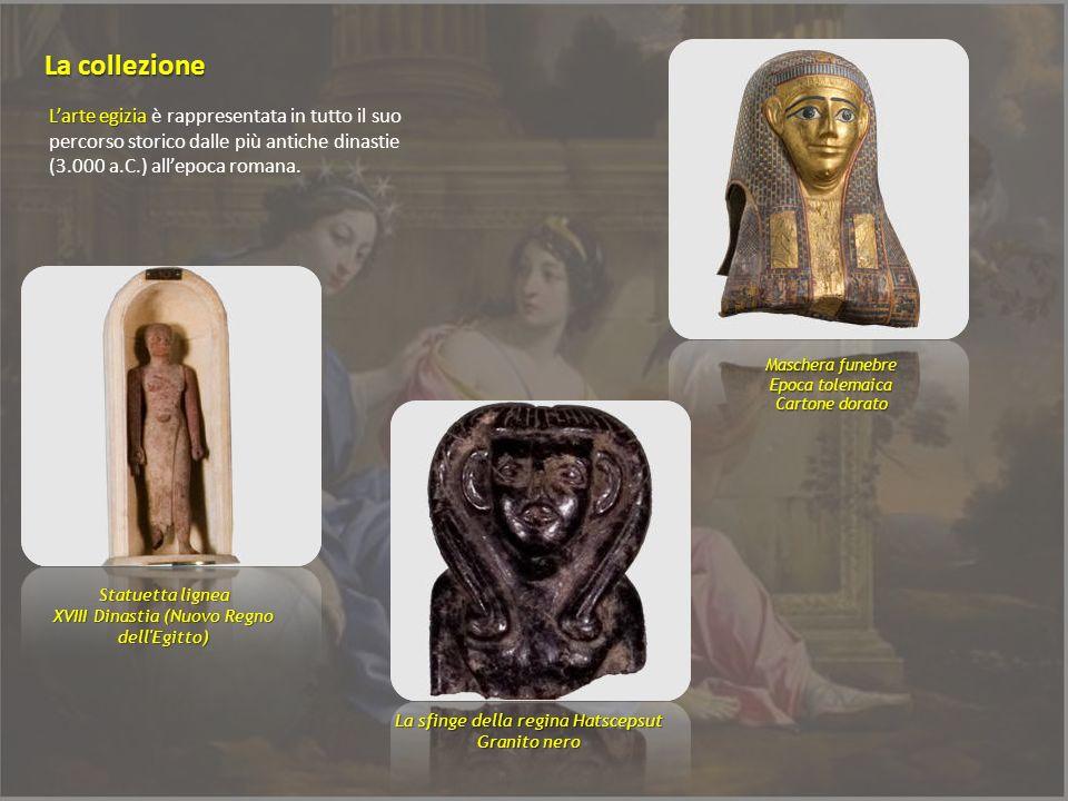 Larte egizia Larte egizia è rappresentata in tutto il suo percorso storico dalle più antiche dinastie (3.000 a.C.) allepoca romana. La collezione Masc