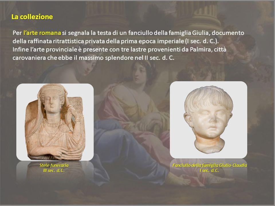 larte romana Per larte romana si segnala la testa di un fanciullo della famiglia Giulia, documento della raffinata ritrattistica privata della prima e