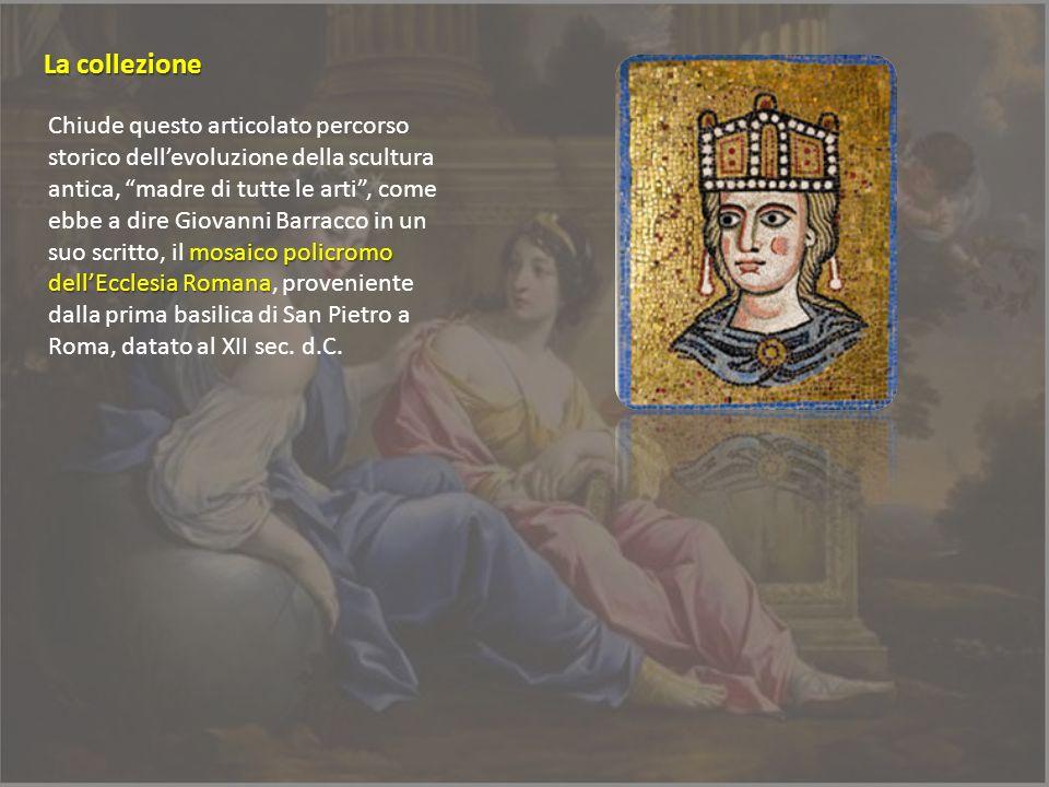 mosaico policromo dellEcclesia Romana Chiude questo articolato percorso storico dellevoluzione della scultura antica, madre di tutte le arti, come ebb